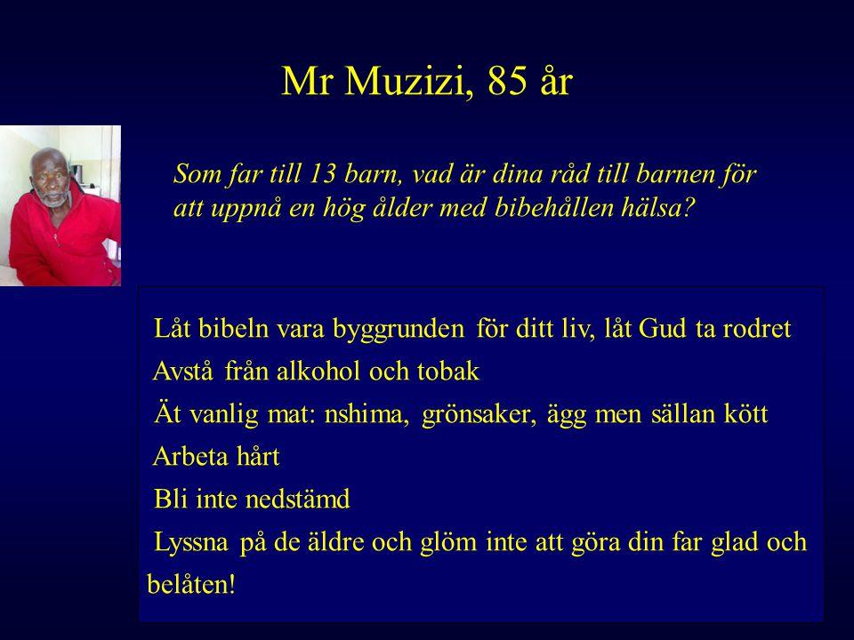 Mr Muzizi, 85 år Som far till 13 barn, vad är dina råd till barnen för att uppnå en hög ålder med bibehållen hälsa? Låt bibeln vara byggrunden för dit