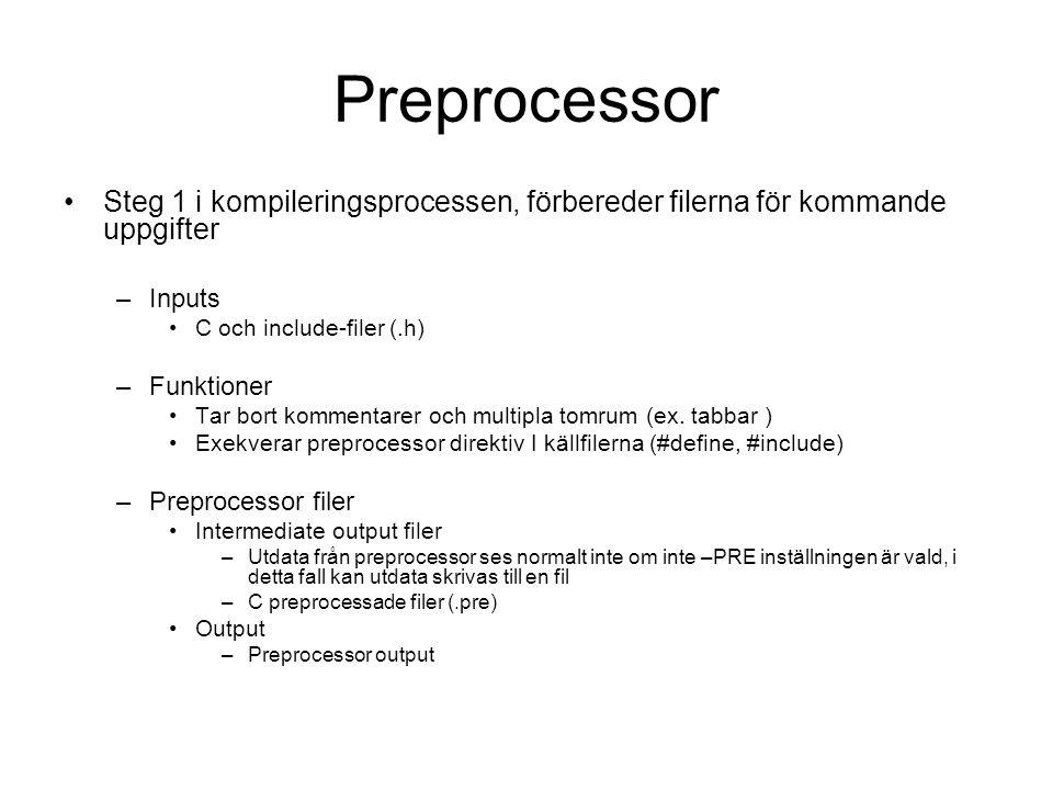 Preprocessor Steg 1 i kompileringsprocessen, förbereder filerna för kommande uppgifter –Inputs C och include-filer (.h) –Funktioner Tar bort kommentarer och multipla tomrum (ex.