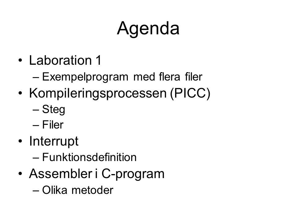 Agenda Laboration 1 –Exempelprogram med flera filer Kompileringsprocessen (PICC) –Steg –Filer Interrupt –Funktionsdefinition Assembler i C-program –Olika metoder