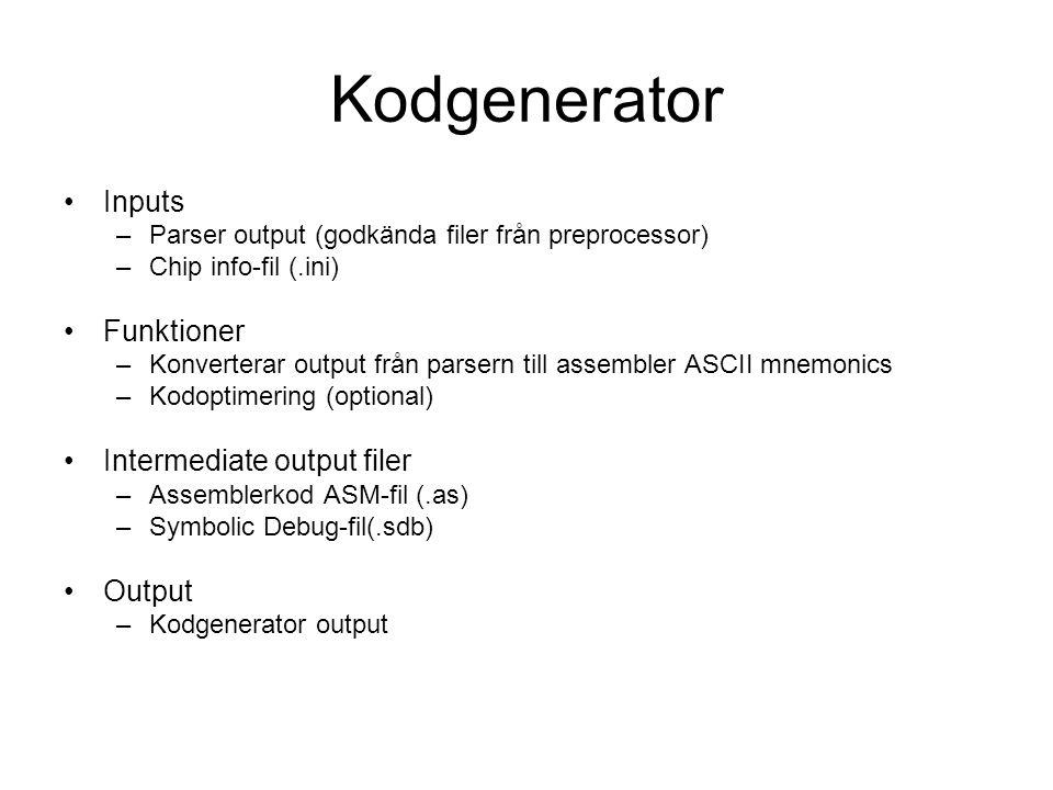Kodgenerator Inputs –Parser output (godkända filer från preprocessor) –Chip info-fil (.ini) Funktioner –Konverterar output från parsern till assembler ASCII mnemonics –Kodoptimering (optional) Intermediate output filer –Assemblerkod ASM-fil (.as) –Symbolic Debug-fil(.sdb) Output –Kodgenerator output