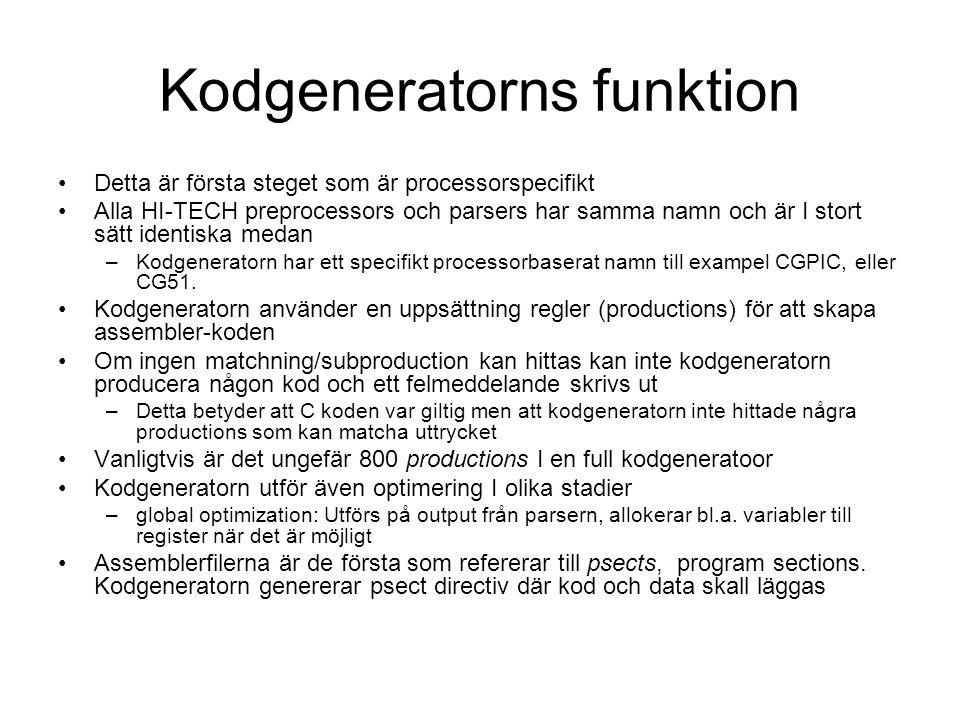 Kodgeneratorns funktion Detta är första steget som är processorspecifikt Alla HI-TECH preprocessors och parsers har samma namn och är I stort sätt identiska medan –Kodgeneratorn har ett specifikt processorbaserat namn till exampel CGPIC, eller CG51.