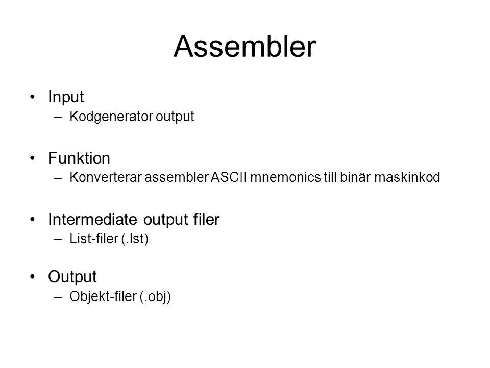 Assembler Input –Kodgenerator output Funktion –Konverterar assembler ASCII mnemonics till binär maskinkod Intermediate output filer –List-filer (.lst) Output –Objekt-filer (.obj)