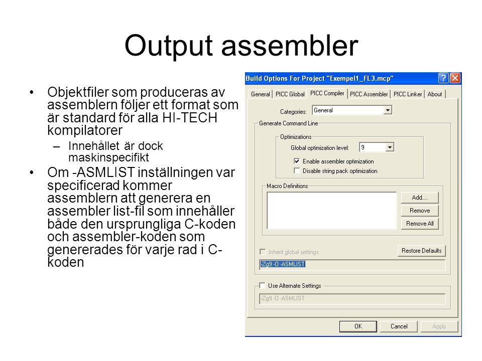 Output assembler Objektfiler som produceras av assemblern följer ett format som är standard för alla HI-TECH kompilatorer –Innehållet är dock maskinspecifikt Om -ASMLIST inställningen var specificerad kommer assemblern att generera en assembler list-fil som innehåller både den ursprungliga C-koden och assembler-koden som genererades för varje rad i C- koden