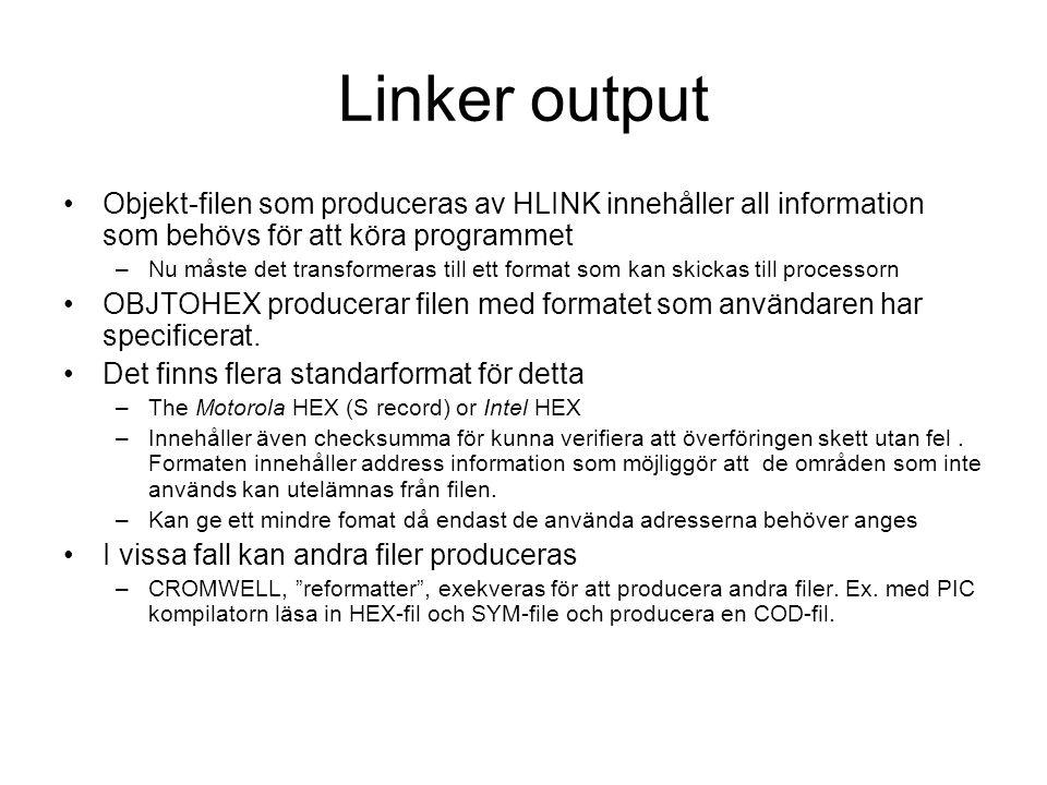 Linker output Objekt-filen som produceras av HLINK innehåller all information som behövs för att köra programmet –Nu måste det transformeras till ett format som kan skickas till processorn OBJTOHEX producerar filen med formatet som användaren har specificerat.