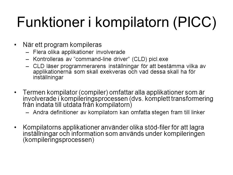 Funktioner i kompilatorn (PICC) När ett program kompileras –Flera olika applikationer involverade –Kontrolleras av command-line driver (CLD) picl.exe –CLD läser programmerarens inställningar för att bestämma vilka av applikationerna som skall exekveras och vad dessa skall ha för inställningar Termen kompilator (compiler) omfattar alla applikationer som är involverade i kompileringsprocessen (dvs.