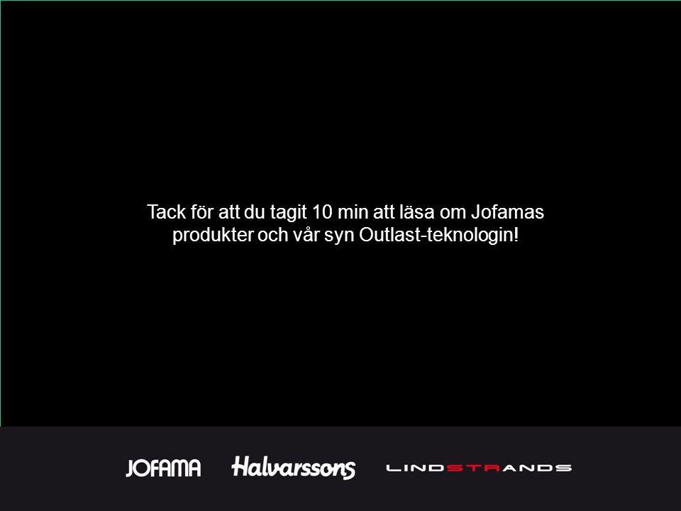 Tack för att du tagit 10 min att läsa om Jofamas produkter och vår syn Outlast-teknologin!