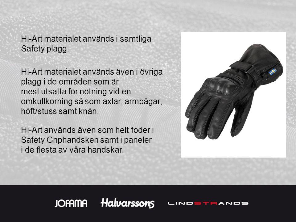 Hi-Art materialet används i samtliga Safety plagg. Hi-Art materialet används även i övriga plagg i de områden som är mest utsatta för nötning vid en o