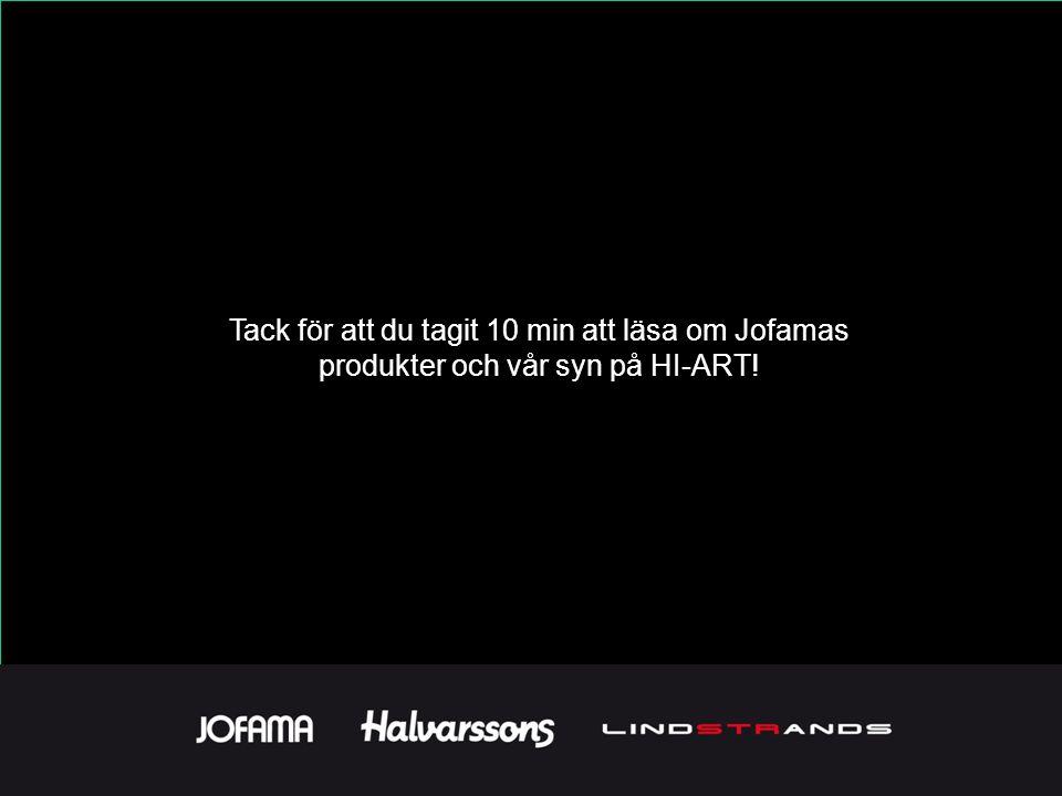 Tack för att du tagit 10 min att läsa om Jofamas produkter och vår syn på HI-ART!