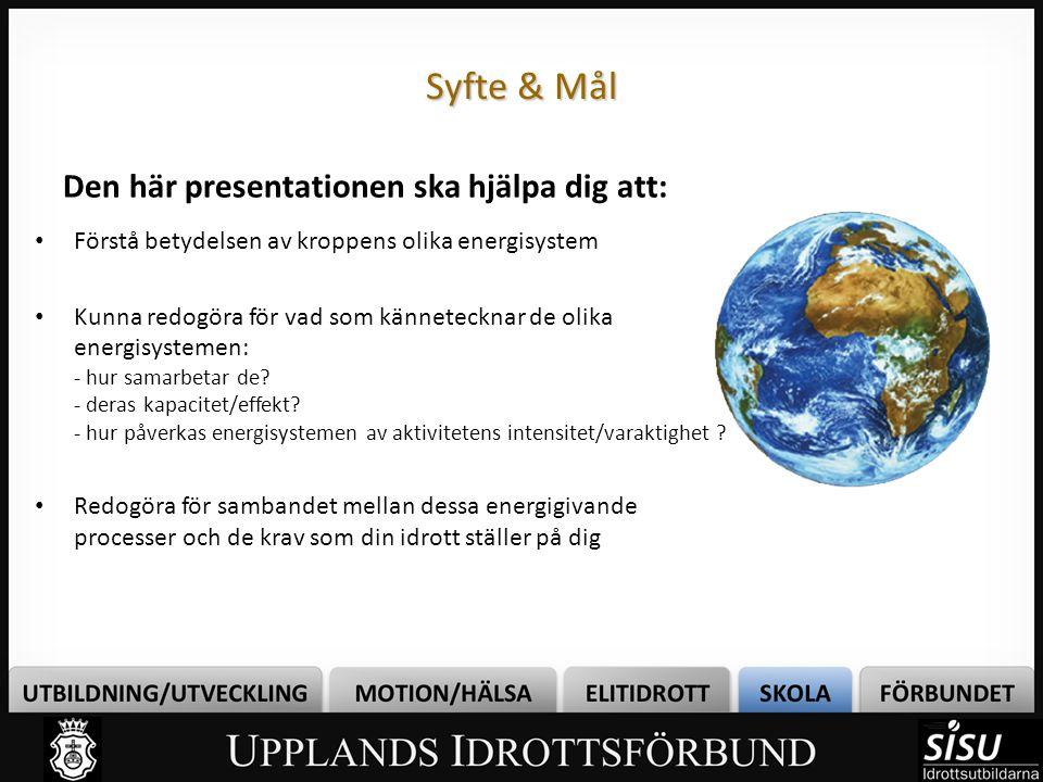 Syfte & Mål Den här presentationen ska hjälpa dig att: Förstå betydelsen av kroppens olika energisystem Kunna redogöra för vad som kännetecknar de oli