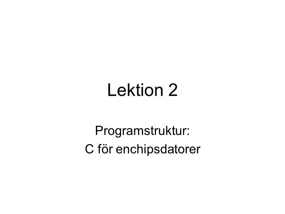 Exempel While(1),Switch Samma funktion som tidigare program men med while(1) och switch istället för if Switch ger i detta fall ett större program –Program space used ( 4.5%) –Data space used ( 10.3%) Mot tidigare –Program space used ( 3.2%) –Data space used ( 4.4%) Orsak: Kompilatorn gör om if satsen till ett enkelt bit test, sker ej i switch fallet
