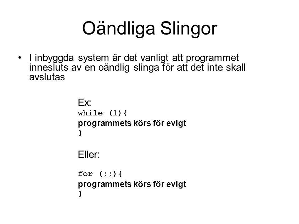 Oändliga Slingor I inbyggda system är det vanligt att programmet innesluts av en oändlig slinga för att det inte skall avslutas Ex: while (1){ program