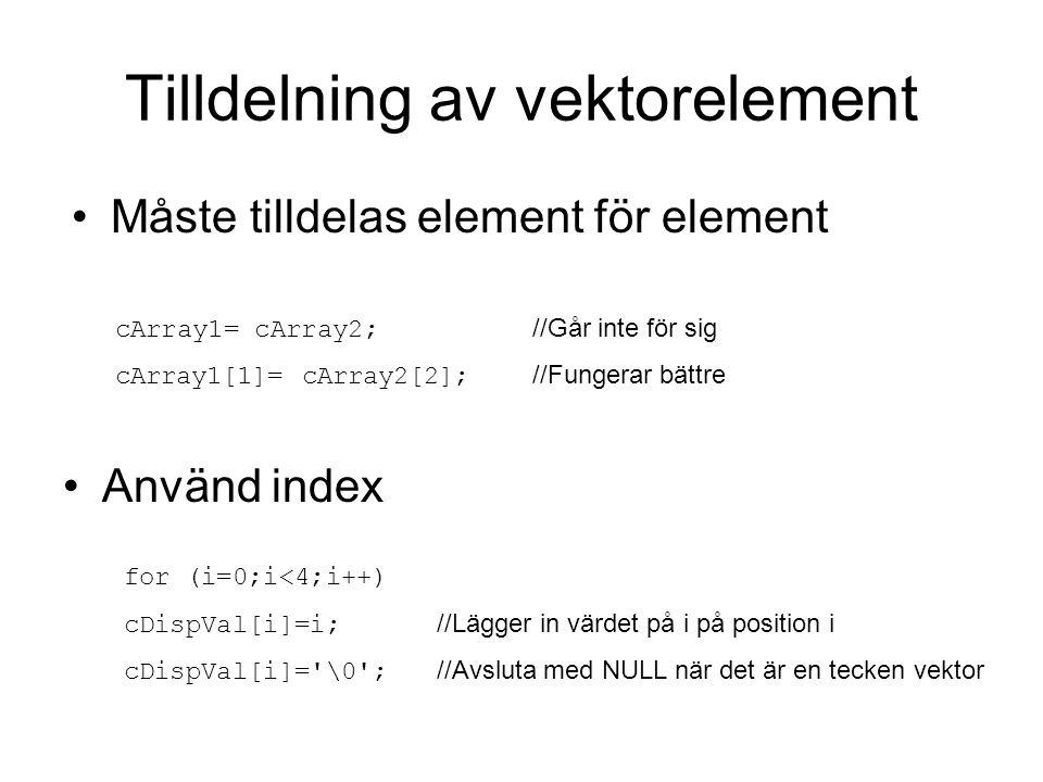 Tilldelning av vektorelement Använd index for (i=0;i<4;i++) cDispVal[i]=i;//Lägger in värdet på i på position i cDispVal[i]='\0';//Avsluta med NULL nä