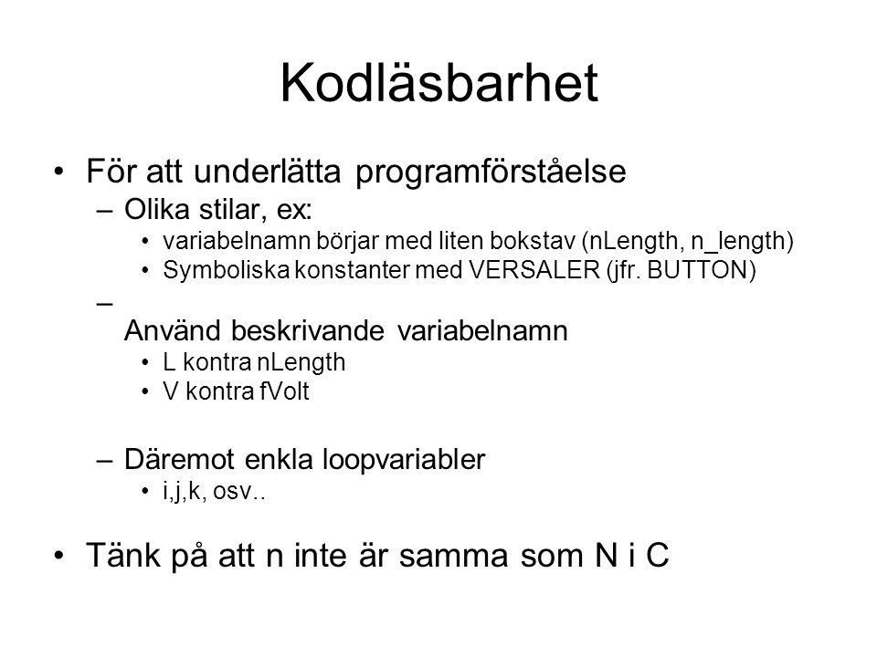 Kodläsbarhet För att underlätta programförståelse –Olika stilar, ex: variabelnamn börjar med liten bokstav (nLength, n_length) Symboliska konstanter m