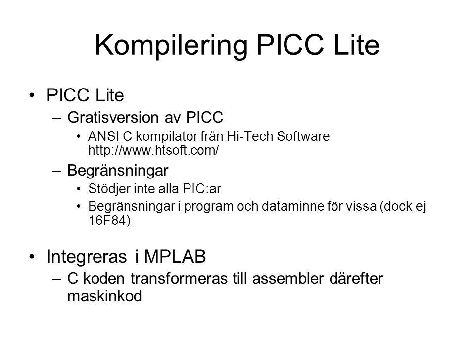 Kompilering PICC Lite PICC Lite –Gratisversion av PICC ANSI C kompilator från Hi-Tech Software http://www.htsoft.com/ –Begränsningar Stödjer inte alla