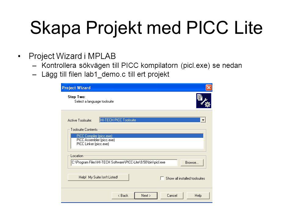 Skapa Projekt med PICC Lite Project Wizard i MPLAB –Kontrollera sökvägen till PICC kompilatorn (picl.exe) se nedan –Lägg till filen lab1_demo.c till e