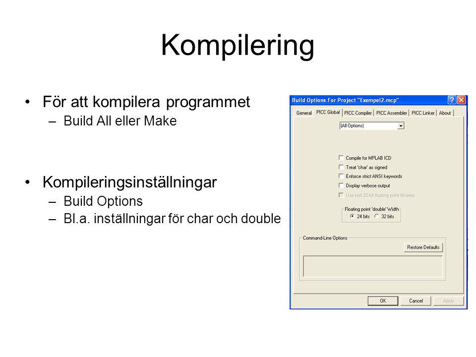 Kompilering För att kompilera programmet –Build All eller Make Kompileringsinställningar –Build Options –Bl.a. inställningar för char och double
