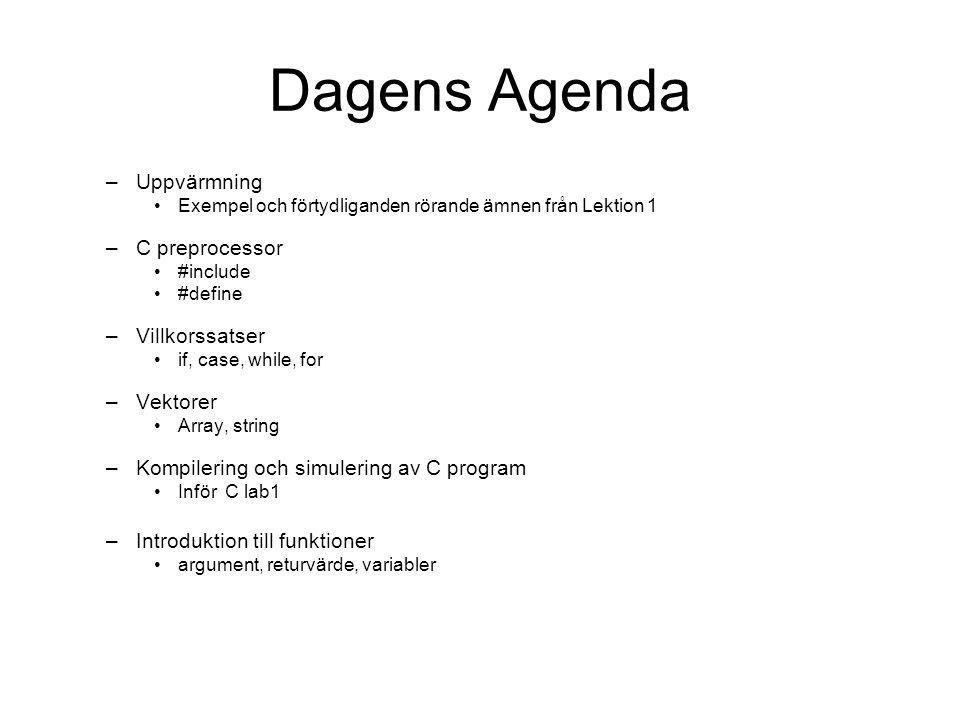 Dagens Agenda –Uppvärmning Exempel och förtydliganden rörande ämnen från Lektion 1 –C preprocessor #include #define –Villkorssatser if, case, while, f