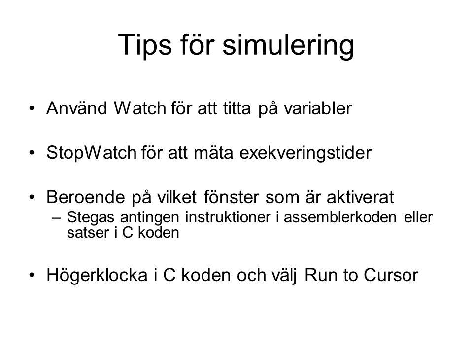 Tips för simulering Använd Watch för att titta på variabler StopWatch för att mäta exekveringstider Beroende på vilket fönster som är aktiverat –Stega