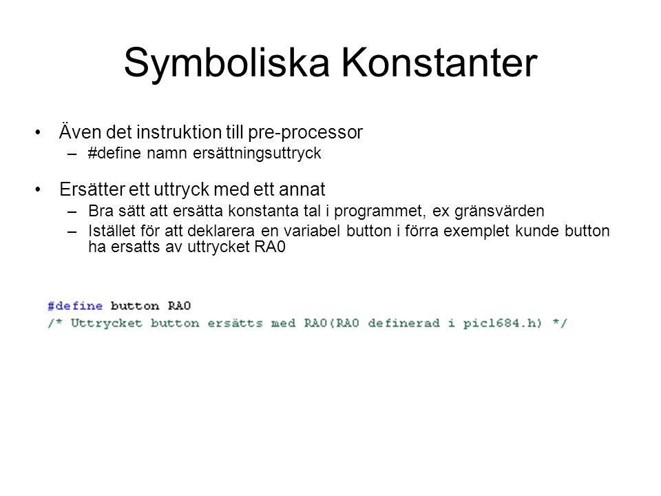 Symboliska Konstanter Även det instruktion till pre-processor –#define namn ersättningsuttryck Ersätter ett uttryck med ett annat –Bra sätt att ersätt