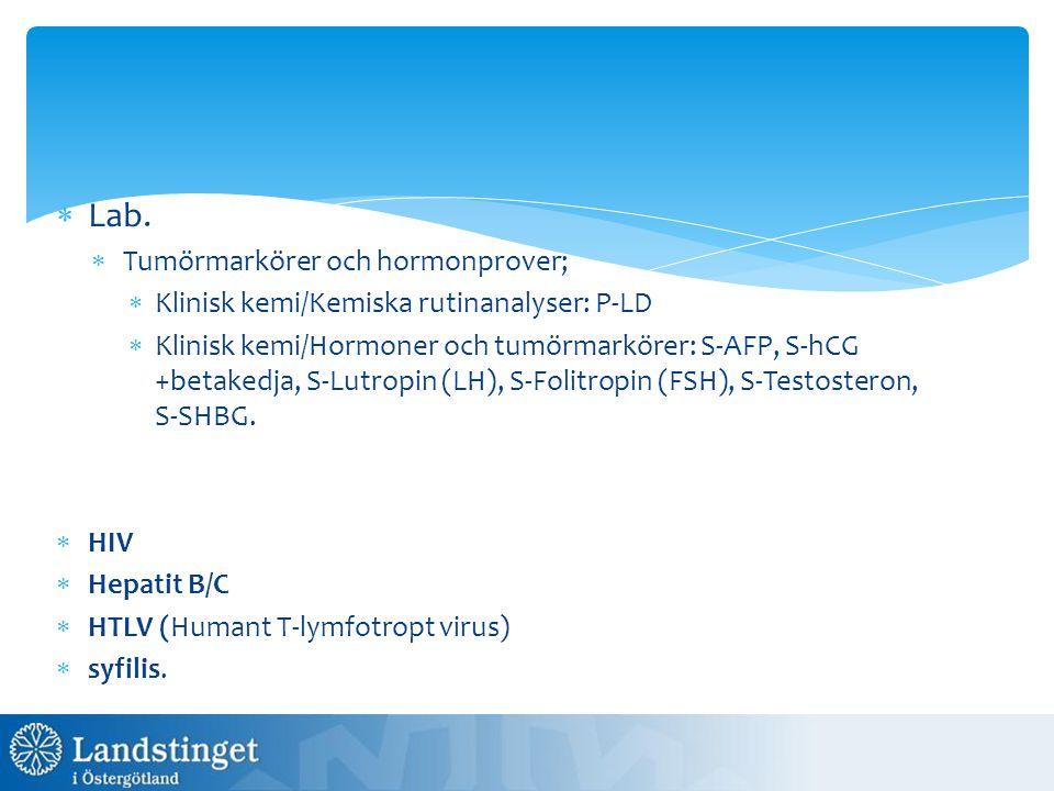  Lab.  Tumörmarkörer och hormonprover;  Klinisk kemi/Kemiska rutinanalyser: P-LD  Klinisk kemi/Hormoner och tumörmarkörer: S-AFP, S-hCG +betakedja