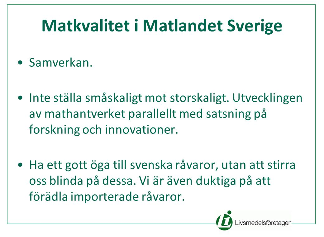 Matkvalitet i Matlandet Sverige Samverkan. Inte ställa småskaligt mot storskaligt.