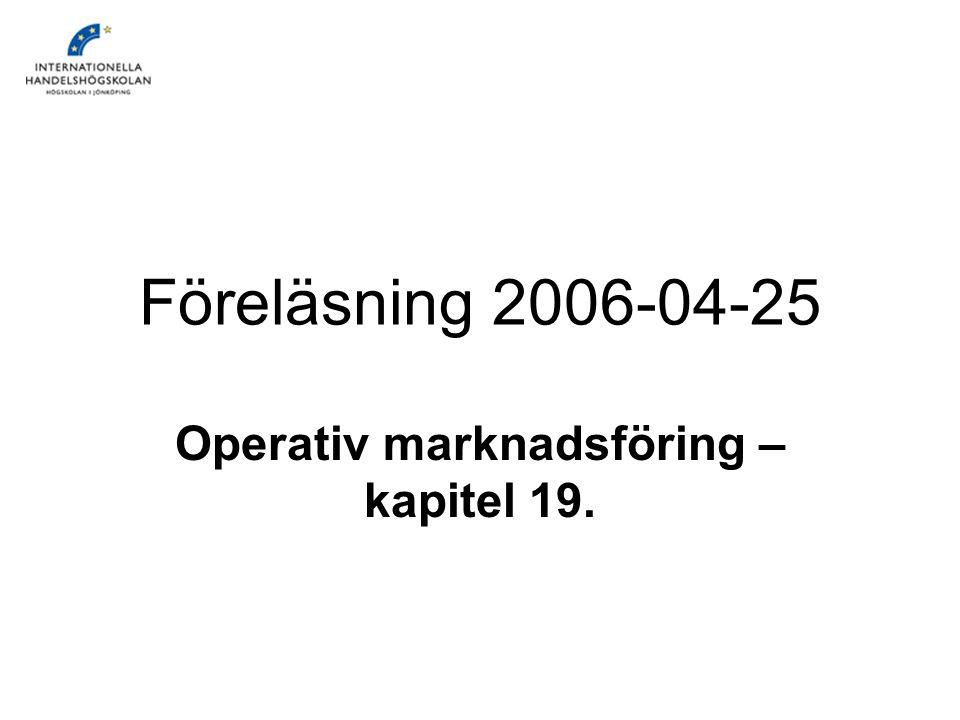 Föreläsning 2006-04-25 Operativ marknadsföring – kapitel 19.
