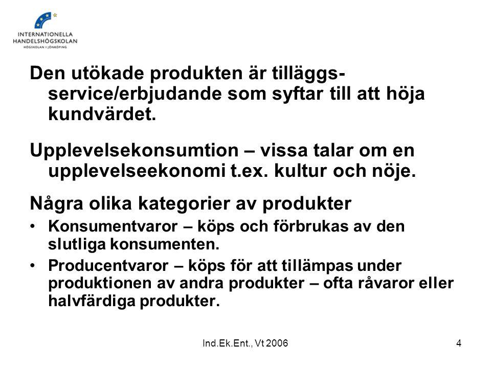 Ind.Ek.Ent., Vt 20064 Den utökade produkten är tilläggs- service/erbjudande som syftar till att höja kundvärdet. Upplevelsekonsumtion – vissa talar om
