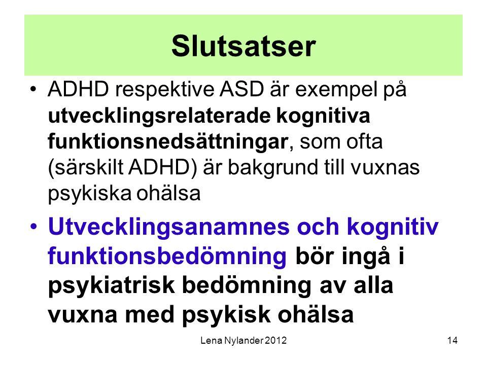 Slutsatser ADHD respektive ASD är exempel på utvecklingsrelaterade kognitiva funktionsnedsättningar, som ofta (särskilt ADHD) är bakgrund till vuxnas