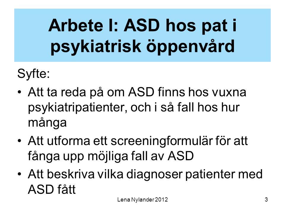 4 Arbete I: Resultat 1.4% (n = 19) av alla öv-patienter i en sektor hade ASD 3.2% (n = 16) av pat (n = 499) på en psykosmottagning hade ASD 5 av 19 hade schizofrenispektrumdiagnos (Senare har ytterligare 4 pat (män) undersökts och fått ASD-diagnos, vilket ökar ovanstående siffror till 1.6 resp 4%)