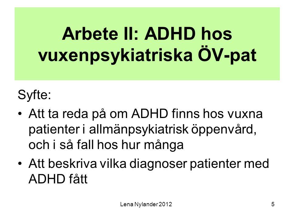 6 Arbete II: Resultat 30 pat (9 män, 21 kvinnor) fick ADHD- diagnos varav 2 ADD Dessutom 1 i low-scorers , alltså 31 av 141 = 21.9% (6 pat i bortfallet hade fått ADHD- diagnos.