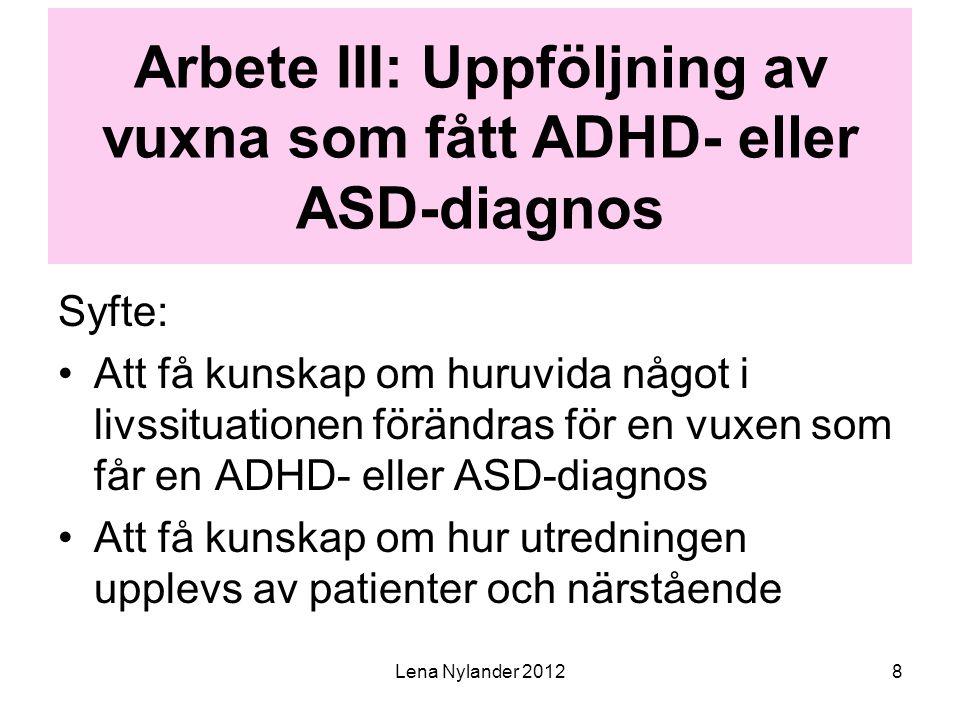 8 Arbete III: Uppföljning av vuxna som fått ADHD- eller ASD-diagnos Syfte: Att få kunskap om huruvida något i livssituationen förändras för en vuxen s