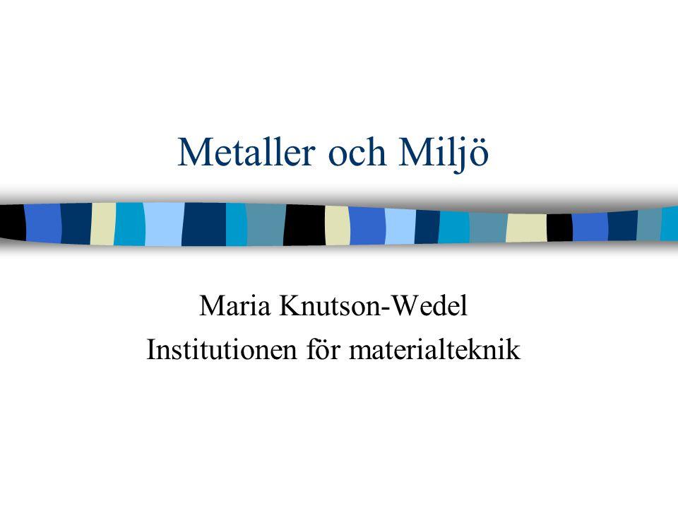 Metaller och Miljö Maria Knutson-Wedel Institutionen för materialteknik