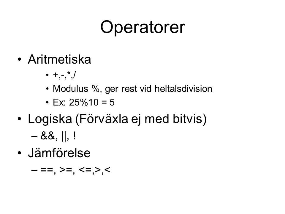 Operatorer Aritmetiska +,-,*,/ Modulus %, ger rest vid heltalsdivision Ex: 25%10 = 5 Logiska (Förväxla ej med bitvis) –&&, ||, ! Jämförelse –==, >=,,<