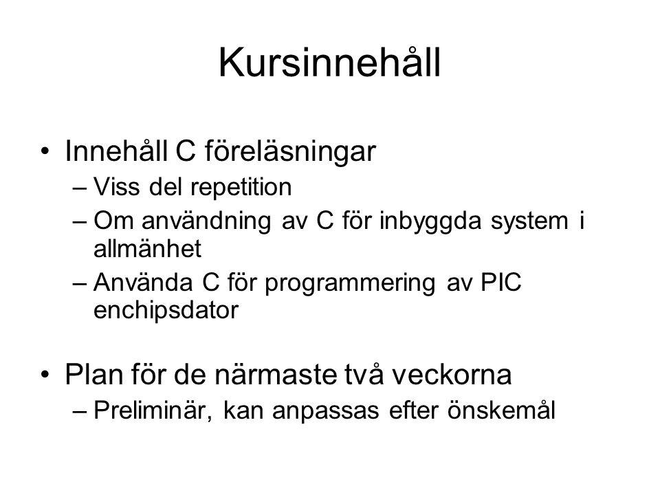 Kursinnehåll Innehåll C föreläsningar –Viss del repetition –Om användning av C för inbyggda system i allmänhet –Använda C för programmering av PIC enc