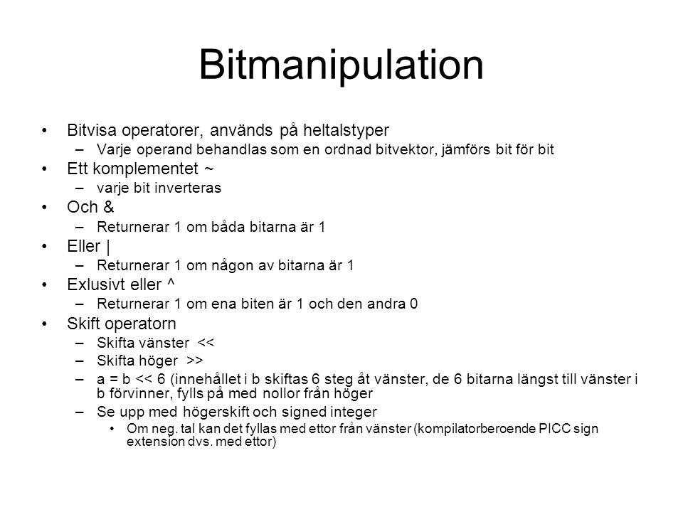 Bitmanipulation Bitvisa operatorer, används på heltalstyper –Varje operand behandlas som en ordnad bitvektor, jämförs bit för bit Ett komplementet ~ –