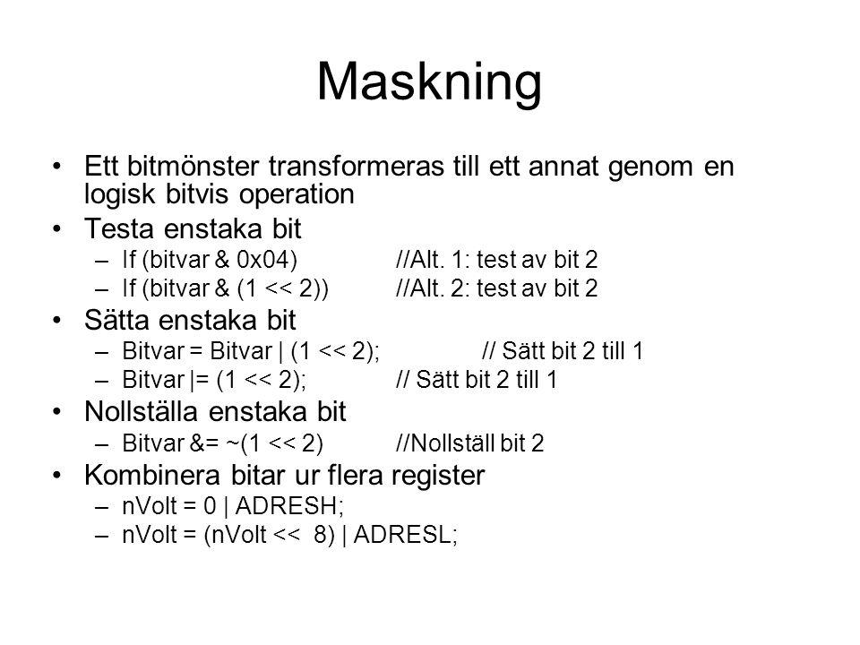 Maskning Ett bitmönster transformeras till ett annat genom en logisk bitvis operation Testa enstaka bit –If (bitvar & 0x04) //Alt. 1: test av bit 2 –I