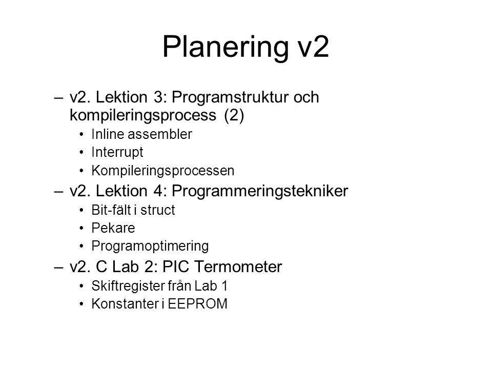 Planering v2 –v2. Lektion 3: Programstruktur och kompileringsprocess (2) Inline assembler Interrupt Kompileringsprocessen –v2. Lektion 4: Programmerin