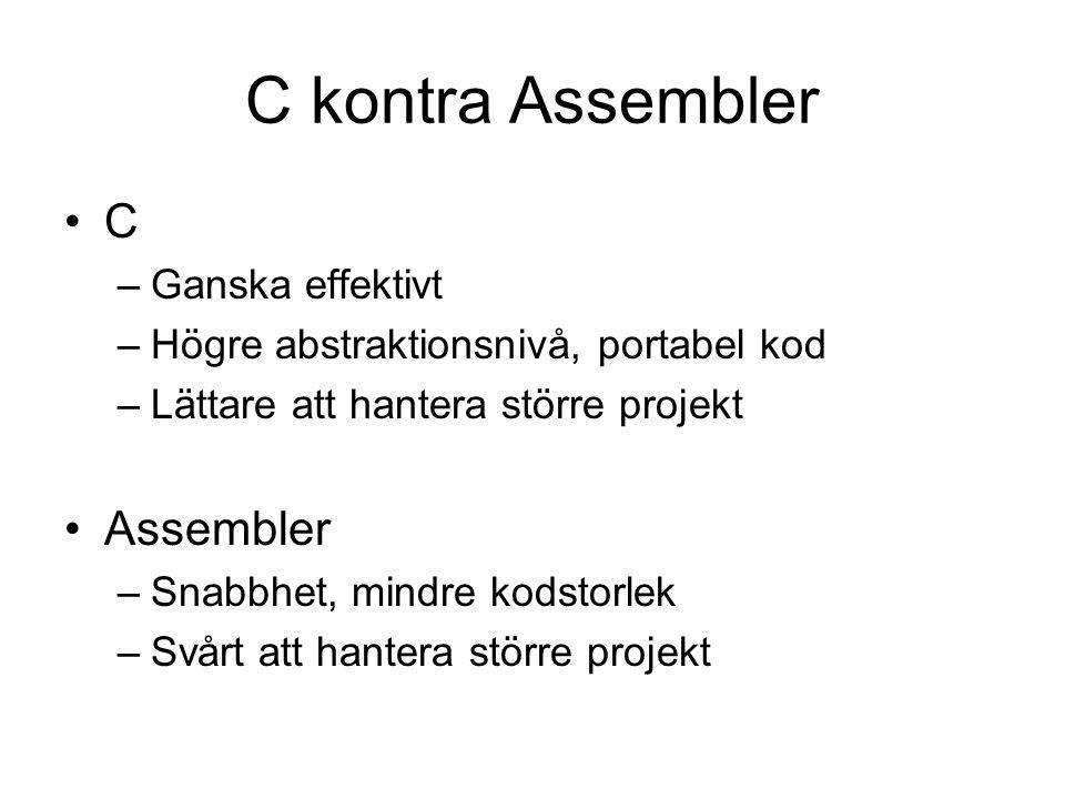 C kontra Assembler C –Ganska effektivt –Högre abstraktionsnivå, portabel kod –Lättare att hantera större projekt Assembler –Snabbhet, mindre kodstorle