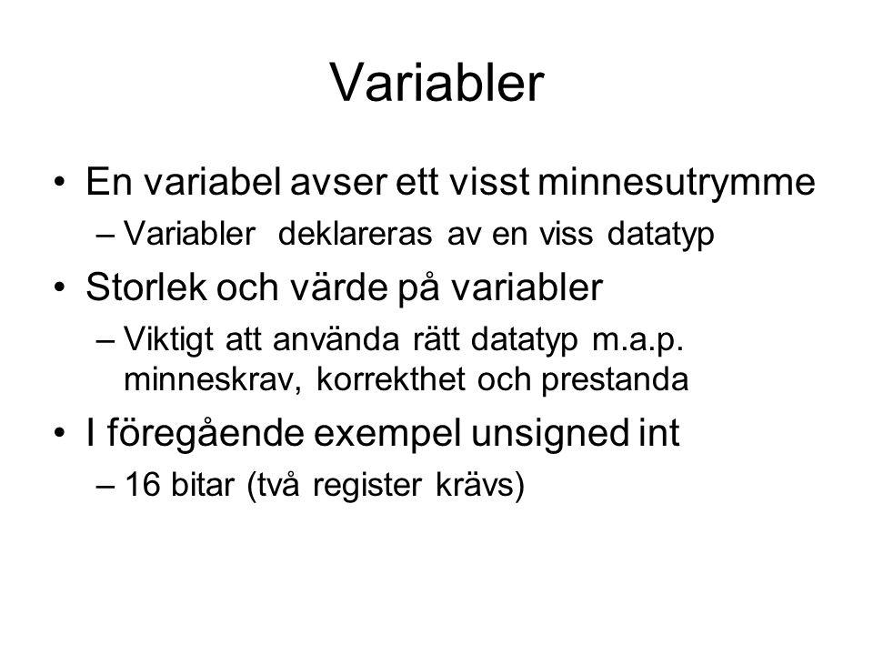 Variabler En variabel avser ett visst minnesutrymme –Variabler deklareras av en viss datatyp Storlek och värde på variabler –Viktigt att använda rätt