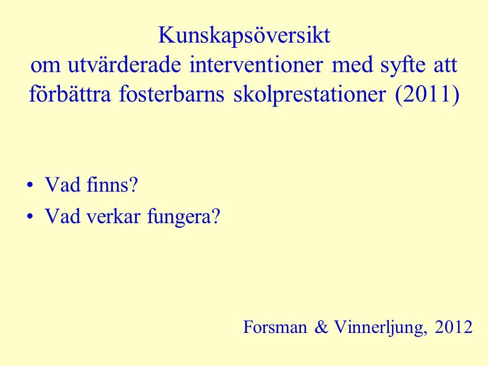 Kunskapsöversikt om utvärderade interventioner med syfte att förbättra fosterbarns skolprestationer (2011) Vad finns? Vad verkar fungera? Forsman & Vi