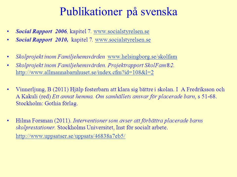 Publikationer på svenska Social Rapport 2006, kapitel 7. www.socialstyrelsen.sewww.socialstyrelsen.se Social Rapport 2010, kapitel 7. www.socialstyrel