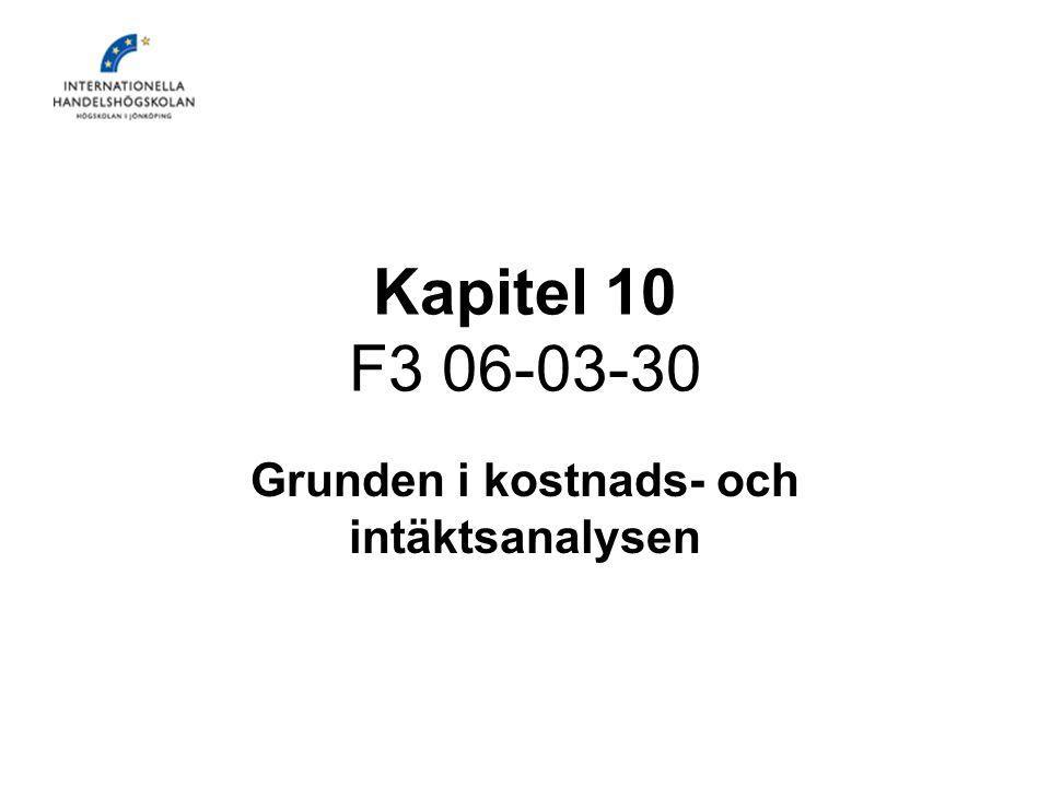 Kapitel 10 F3 06-03-30 Grunden i kostnads- och intäktsanalysen