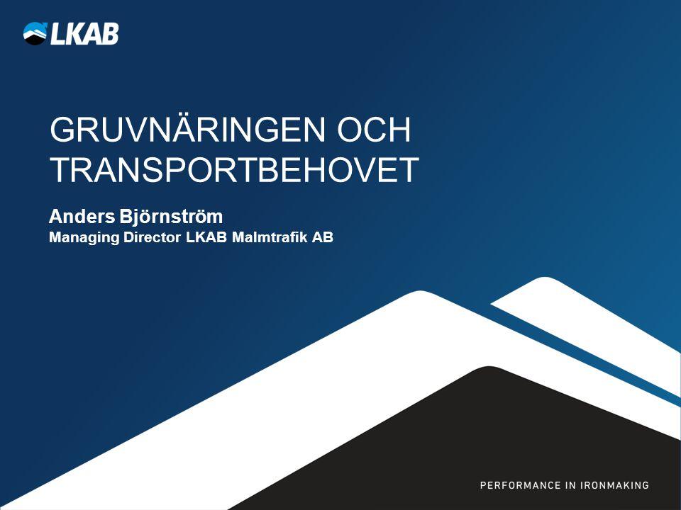 GRUVNÄRINGEN OCH TRANSPORTBEHOVET Anders Björnström Managing Director LKAB Malmtrafik AB