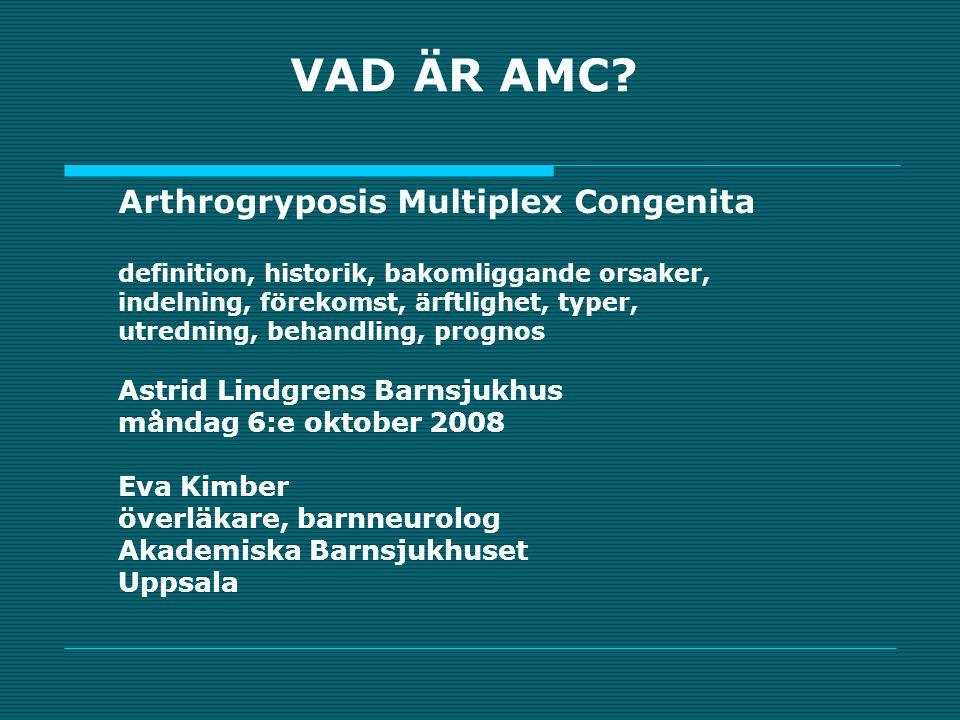 Artrogrypos; AMC Arthrogryposis Multiplex Congenita  Arthro=led  Gryp=böjd  Multiplex=flertal  Congenita=medfödd  Medfödd ledfelställning i fler än två leder i olika kroppsregioner  Beskrivande namn på ett stort antal olika tillstånd!