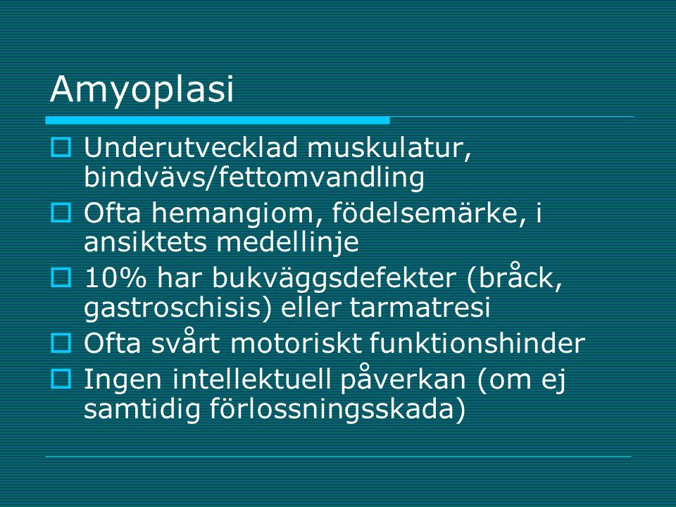 Amyoplasi  Underutvecklad muskulatur, bindvävs/fettomvandling  Ofta hemangiom, födelsemärke, i ansiktets medellinje  10% har bukväggsdefekter (bråc