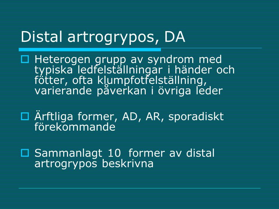 Distal artrogrypos, DA  Heterogen grupp av syndrom med typiska ledfelställningar i händer och fötter, ofta klumpfotfelställning, varierande påverkan