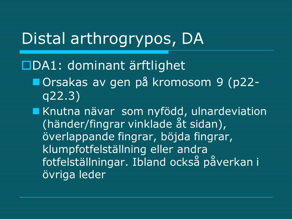 Distal arthrogrypos, DA  DA1: dominant ärftlighet Orsakas av gen p å kromosom 9 (p22- q22.3) Knutna nävar som nyfödd, ulnardeviation (händer/fingrar