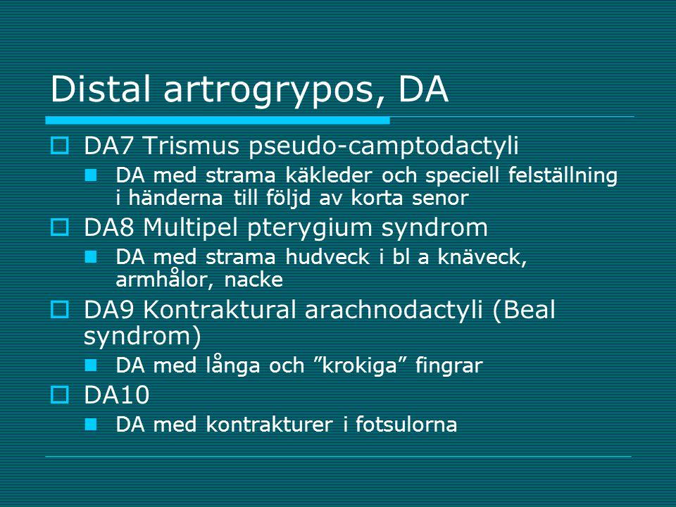 Distal artrogrypos, DA  DA7 Trismus pseudo-camptodactyli DA med strama käkleder och speciell felställning i händerna till följd av korta senor  DA8