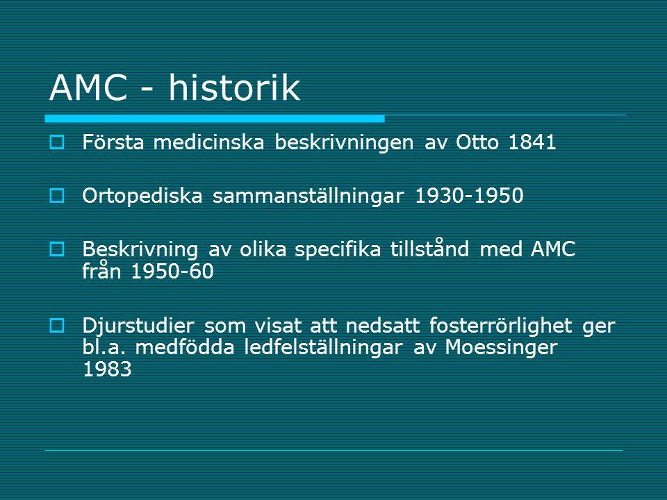AMC: förekomst  Epidemiologisk studie i Västsverige 1979-1994: 1/5100 nyfödda Amyoplasi ¼ CNS/neonatalt letal ¼ Neuromuskulära ¼ Heterogen grupp ¼