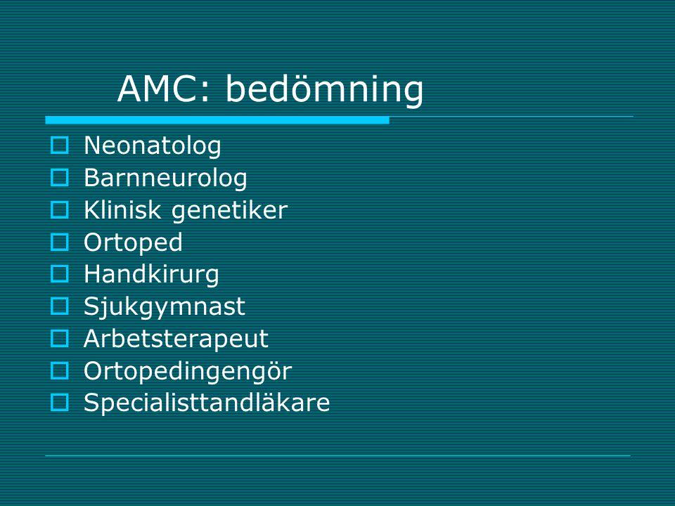 AMC: bedömning  Neonatolog  Barnneurolog  Klinisk genetiker  Ortoped  Handkirurg  Sjukgymnast  Arbetsterapeut  Ortopedingengör  Specialisttan